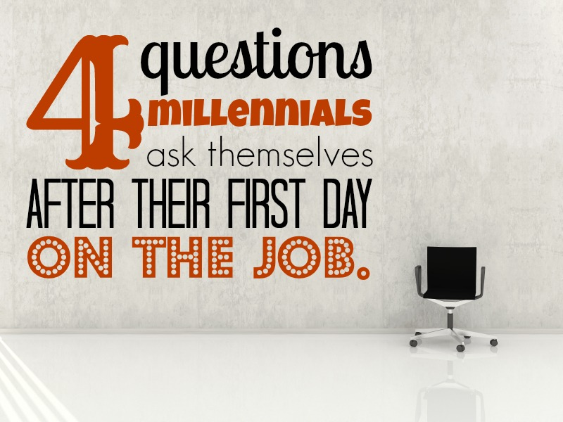 4 Questions Millennials Ask Themselves After Their First Day On The Job