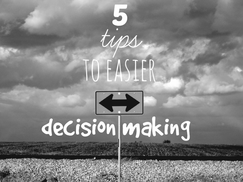5 Tips To Easier Decision Making