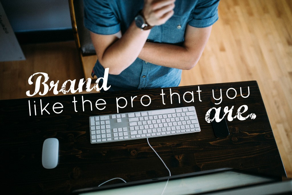 Brand Like The Pro That You Are