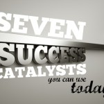 7 SUCCESS CATALYSTS TO CATAPULT YOUR CAREER TO NEW HEIGHTS