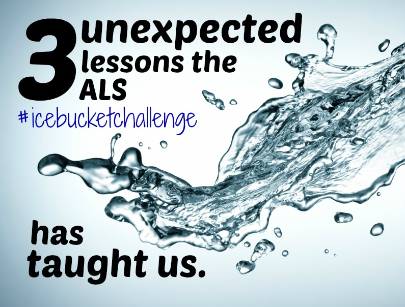 3 Unexpected Lessons The ALS Ice Bucket Challenge Has Taught Us