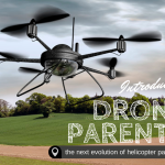 DRONE PARENTS: THE NEXT EVOLUTION OF HELICOPTER PARENTS