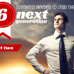 A-GAME LEADERSHIP: 6 ELEMENTS NEEDED TO LEAD THE NEXT GENERATION [PART 2]
