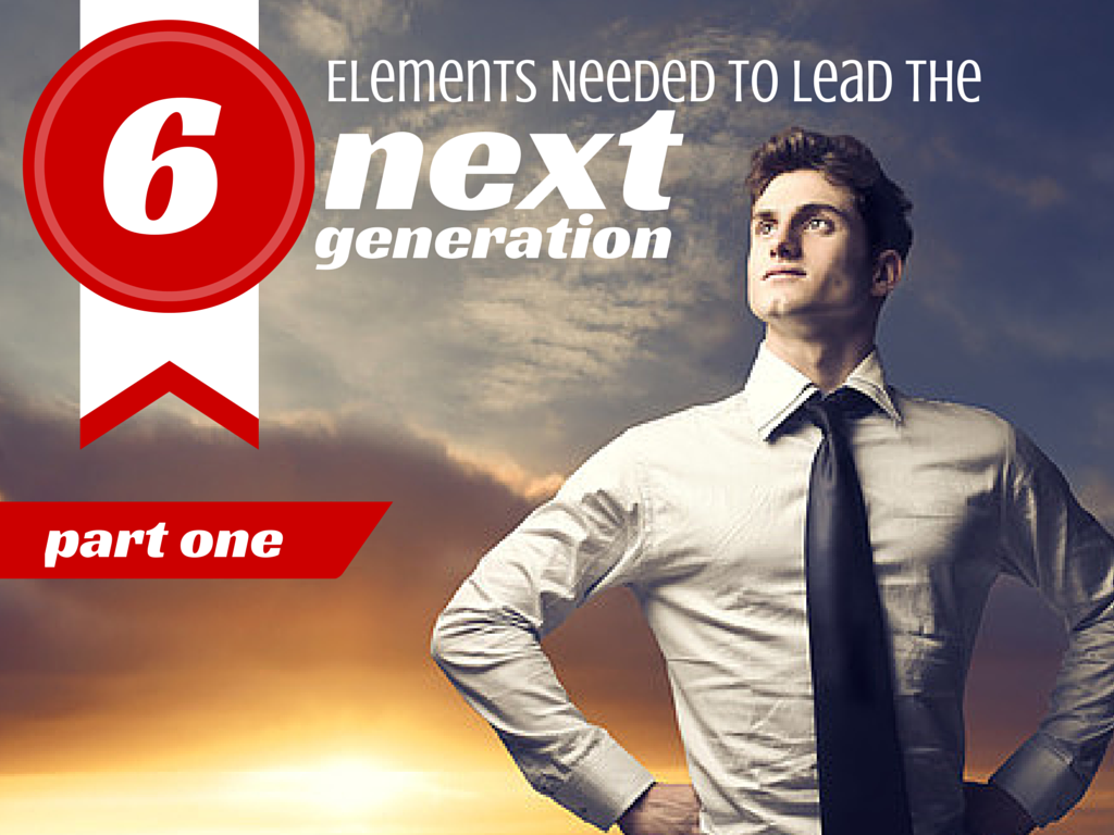 6 Elements Needed To Lead The Next Generation