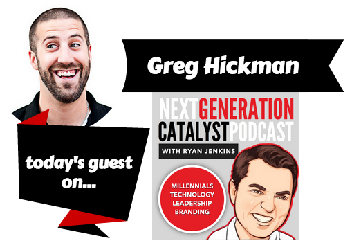 Next Generation Catalyst Podcast with Greg Hickman