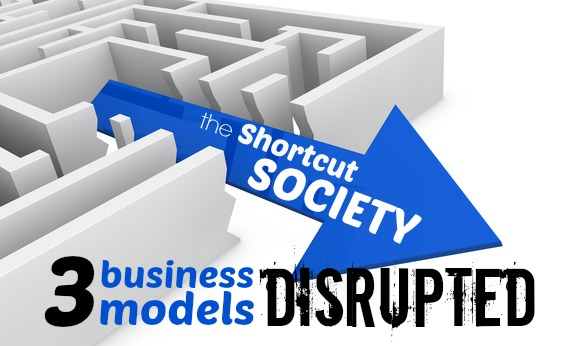 Shortcut Society - 3 Business Models Disrupted