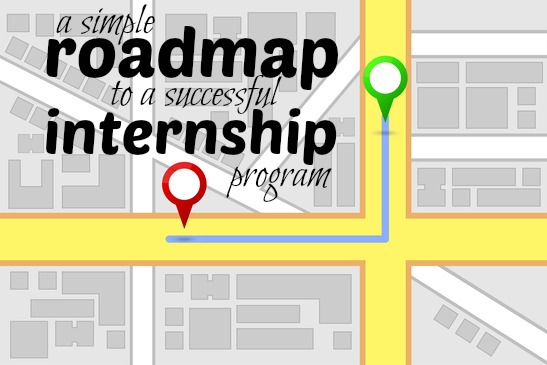 A Simple Roadmap to a Successful Internship Program