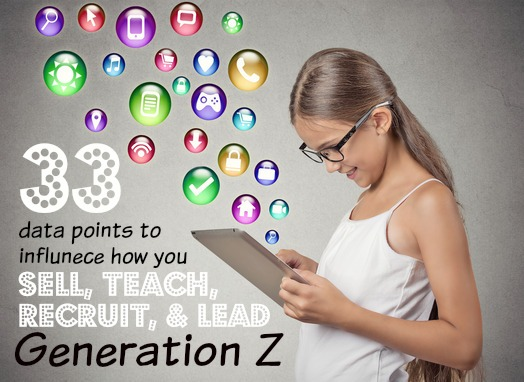 33 Data Points To Influence How You Sell, Teach, Recruit, and Lead For Generation Z