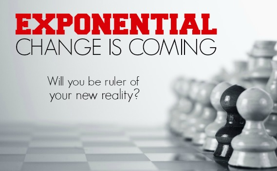 Exponential Change Is Coming, Will You Be Ruler Of Your New Reality