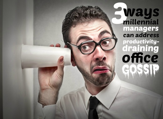 3 Ways Millennial Managers Can Address Productivity-Draining Office Gossip