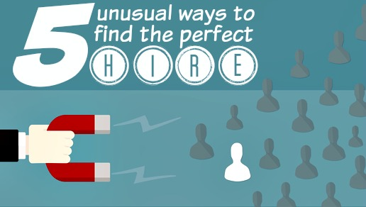 5 Unusual Ways To Find The Perfect Hire