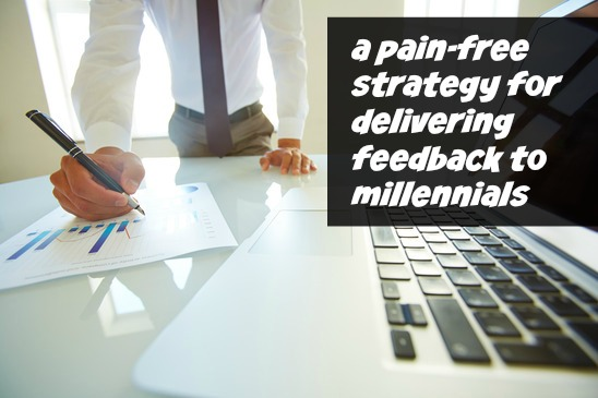 A Pain-Free Strategy for Delivering Feedback to Millennials